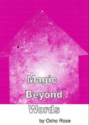 Magic Beyond Words ebook by Osho Rose