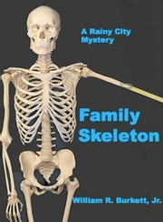 Family Skeleton - Rainy City Mystery # 2 ebook by William R. Burkett, Jr.