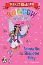 Selena the Sleepover Fairy ebook by Daisy Meadows, Georgie Ripper