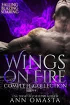 Wings on Fire: Complete Collection - Falling, Blazing, and Soaring ebook by Ann Omasta