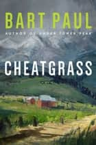 Cheatgrass - A Tommy Smith High Country Noir, Book Two ebook by Bart Paul