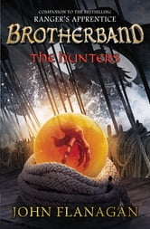 The Hunters - Brotherband Chronicles, Book 3 ebook by John A. Flanagan