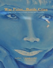 War Paint...Battle Cries - Living, Learning, Loving & Ultimately Surviving Life's Little Realities ebook by Yolanda J. Ash