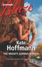 The Mighty Quinns: Kieran ebook by Kate Hoffmann