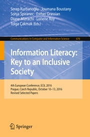 Information Literacy: Key to an Inclusive Society - 4th European Conference, ECIL 2016, Prague, Czech Republic, October 10-13, 2016, Revised Selected Papers ebook by Kobo.Web.Store.Products.Fields.ContributorFieldViewModel