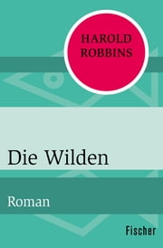 Die Wilden - Roman ebook by Harold Robbins, Maria Meinert