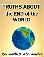 Truths About the End of the World ebook by Kenneth B. Alexander,Sherrie Mobley