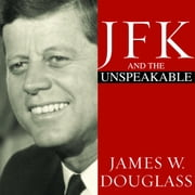 JFK and the Unspeakable - Why He Died and Why It Matters livre audio by James W. Douglass