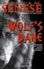 Wolf's Bane: A Horror Story ebook by Rebecca M. Senese