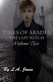 Tales of Aradia The Last Witch Volume 2 ebook by L.A. Jones