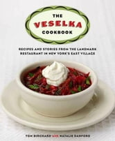 The Veselka Cookbook - Recipes and Stories from the Landmark Restaurant in New York's East Village ebook by Tom Birchard,Natalie Danford