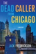 The Dead Caller from Chicago - A Mystery ebook by Jack Fredrickson