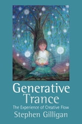 Generative Trance - The experience of Creative Flow ebook by Stephen Gilligan