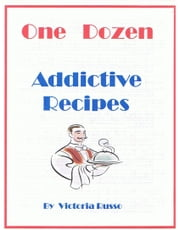 One Dozen Addictive Recipes ebook by Victoria Russo