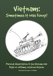 Vietnam: Sometimes It Was Funny! ebook by Roger W. Williams