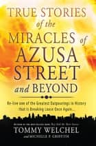 True Stories of the Miracles of Azusa Street and Beyond ebook by Tommy Welchel,Michelle Griffith