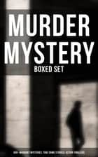 Murder Mystery - Boxed Set: 800+ Whodunit Mysteries, True Crime Stories & Action Thrillers - Sherlock Holmes, Dr. Thorndyke Cases, Bulldog Drummond, Detective Standish… ebook by Arthur Conan Doyle, Edgar Wallace, Wilkie Collins,...