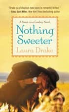 Nothing Sweeter ebook by Laura Drake