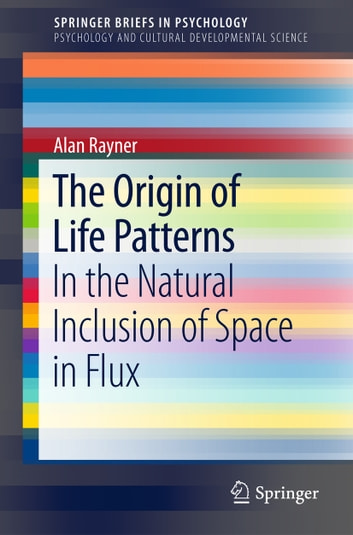 The Origin of Life Patterns - In the Natural Inclusion of Space in Flux ebook by Alan Rayner