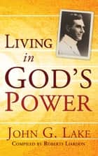 Living In God's Power ebook by John G. Lake