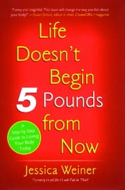 Do I Look Fat in This? - Life Doesn't Begin Five Pounds from Now ebook by Jessica Weiner
