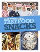 Fast Food Snacks ebook by The Sorted Crew, Ben Ebbrell