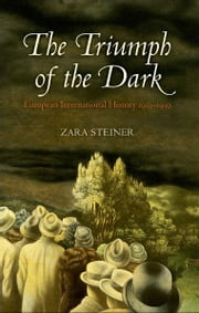 The Triumph of the Dark - European International History 1933-1939 ebook by Zara Steiner