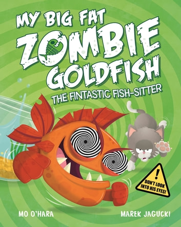 My Big Fat Zombie Goldfish: The Fintastic Fish-Sitter ebook by Mo O'Hara