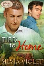 Tied to Home ebook by Silvia Violet