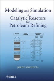 Modeling and Simulation of Catalytic Reactors for Petroleum Refining ebook by Jorge Ancheyta