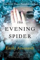 The Evening Spider - A Novel ebook by Emily Arsenault