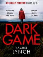 Dark Game - A gripping crime thriller that will have you hooked! ebook by Rachel Lynch