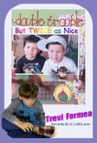 Double Trouble: But Twice As Nice ebook by Trevi Formea
