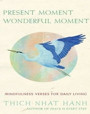 Present Moment Wonderful Moment: Mindfulness Verses For Daily Living ebook by Hanh,Thich Nhat