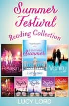 The Summer Festival Reading Collection: Revelry, Vanity, A Girl Called Summer, Party Nights, LA Nights, New York Nights, London Nights, Ibiza Nights ebook by Lucy Lord