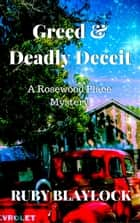 Greed & Deadly Deceit - Rosewood Place Mysteries, #3 ebook by Ruby Blaylock