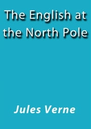 The English at the North Pole ebook by Jules Verne,Jules VERNE
