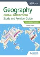 Geography for the IB Diploma Study and Revision Guide HL Core Extension - HL Core Extension ebook by Simon Oakes