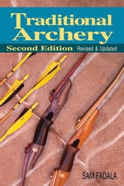 Traditional Archery 2nd Edition ebook by Sam Fadala