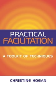 Practical Facilitation: A Toolkit of Techniques ebook by Hogan, Christine