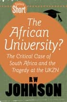 Tafelberg Short: The African University? - The critical case of South Africa and the tragedy at the UKZN ebook by RW Johnson