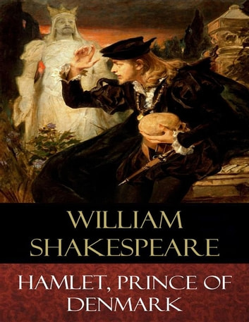 the tragedy of hamlet prince of denmark by william shakespeare