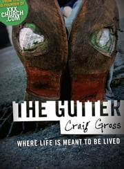 The Gutter: Where Life Is Meant To Be Lived ebook by Craig Gross