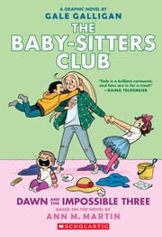 Dawn and the Impossible Three (The Baby-sitters Club Graphix #5) ebook by Ann M. Martin, Gale Galligan
