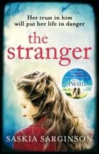 The Stranger - The twisty and exhilarating new novel from Richard & Judy bestselling author of The Twins ebook by Saskia Sarginson