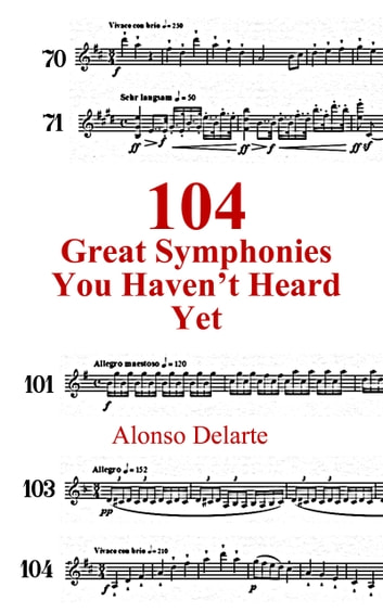104 Great Symphonies You Haven't Heard Yet ebook by Alonso Delarte