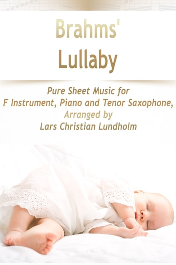 Brahms' Lullaby Pure Sheet Music for F Instrument, Piano and Tenor Saxophone, Arranged by Lars Christian Lundholm ebook by Pure Sheet Music