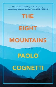 The Eight Mountains - A Novel ebook by Paolo Cognetti
