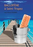Baclofène à Saint-Tropez ebook by jean pierre cazaban
