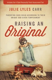 Raising an Original - Parenting Each Child According to their Unique God-Given Temperament ebook by Julie Lyles Carr, Randy Phillips